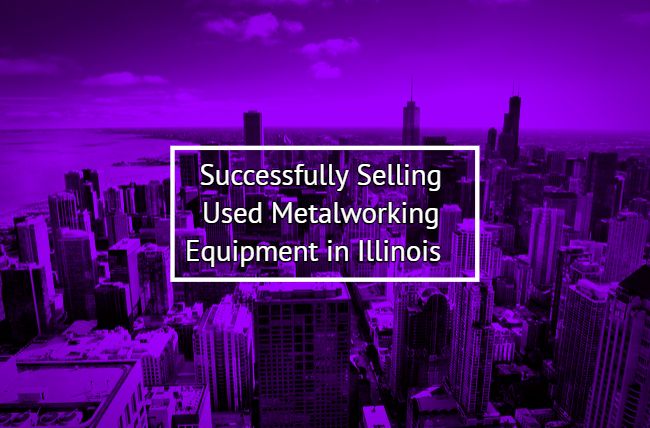 Successfully Selling Used Metalworking Equipment in Illinois