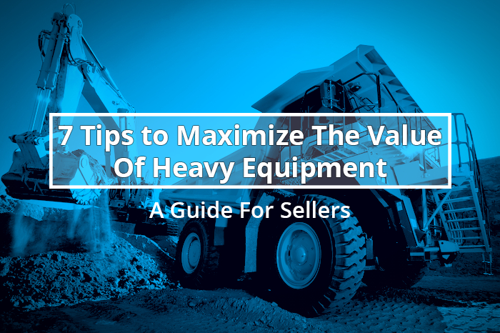 Looking to Sell Heavy Equipment Online? 7 Tips to Maximize Value