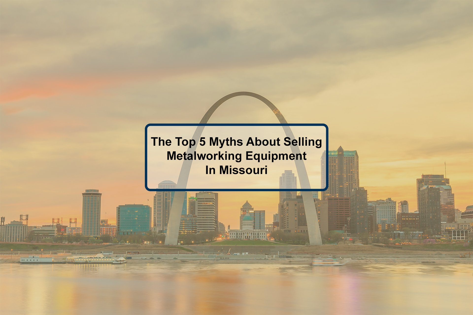 The Top 5 Myths About Selling Used Metalworking Equipment In Missouri
