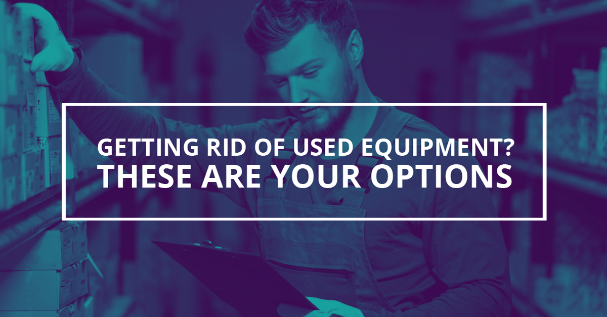 Getting Rid Of Used Equipment? These Are Your Options
